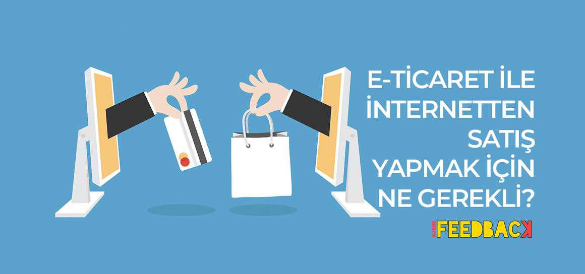 E-ticaret ile internetten satış yapmak için ne gerekli?