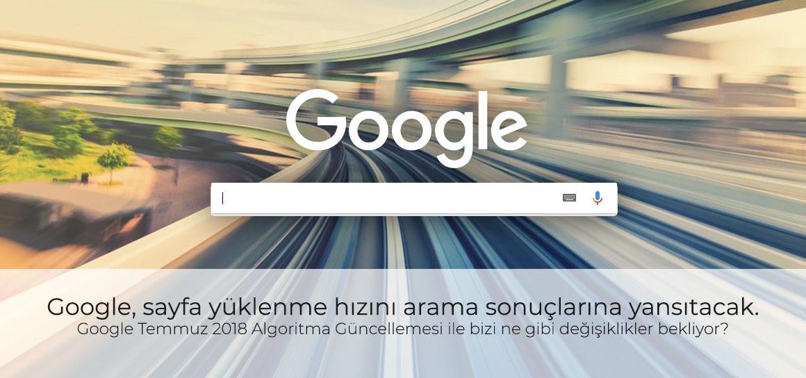Google, sayfa yüklenme hızını arama sonuçlarına yansıtacak. Google Temmuz 2018 Algoritma Güncelleme Notları