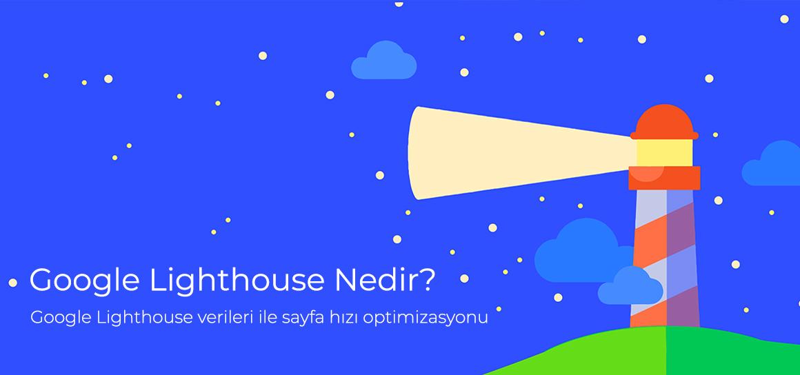 Google Lighthouse Nedir? Google Lighthouse verileri ile sayfa hızı optimizasyonu