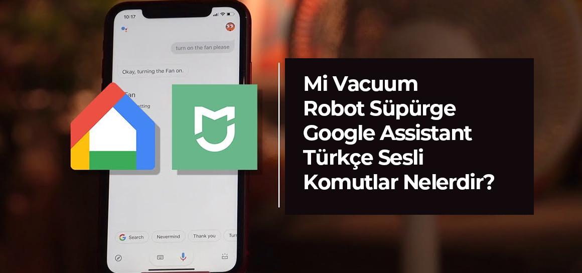 Mi Robot Süpürge Google Assistant ile Kullanımı. Robot Süpürgenizi Sesli Komut ile Kontrol Edin.